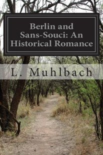 Berlin and Sans-Souci by L Muhlbach, Chapman Coleman and Her Daughters (9781500389307) - PaperBack - Classic Fiction