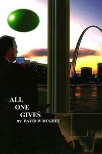 All One Gives by David W McGhee, M Marsh, Paul Kennedy (9781500406622) - PaperBack - Science Fiction