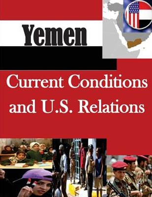 Yemen: Current Conditions and U. S. Relations