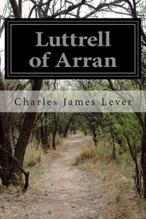 Luttrell of Arran by Charles James Lever (9781500573744) - PaperBack - Classic Fiction