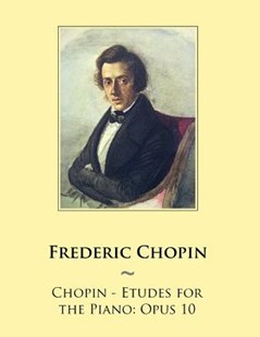 Chopin - Etudes for the Piano: Opus 10 by Frederic Chopin, Samwise Samwise Publishing (9781500745196) - PaperBack - Entertainment Sheet Music