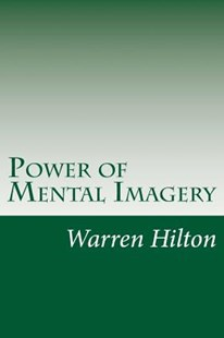 Power of Mental Imagery by Warren Hilton (9781500977276) - PaperBack - Reference