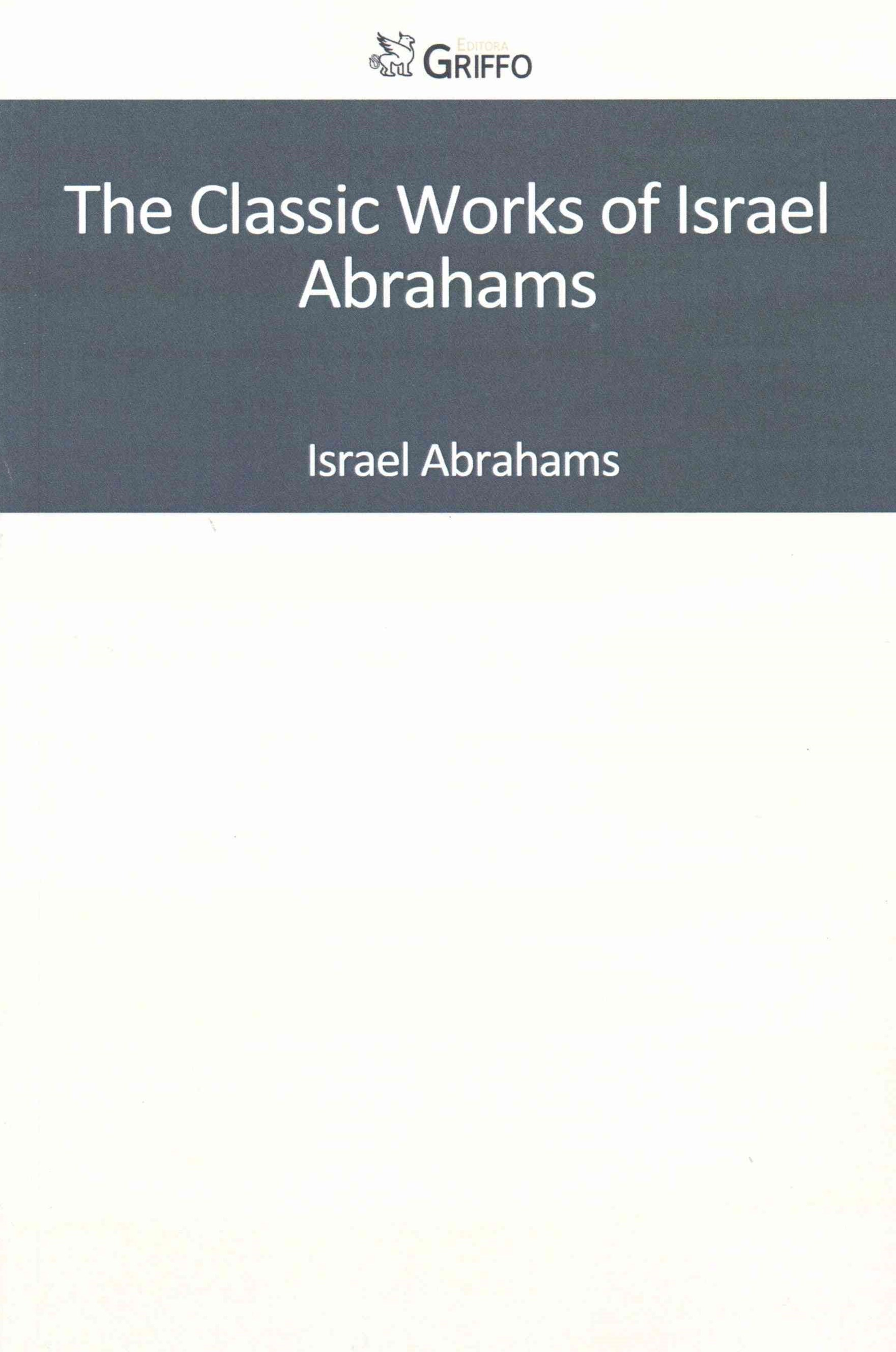 The Classic Works of Israel Abrahams