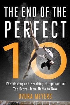 The End of the Perfect 10: The Making and Breaking of Gymnastics