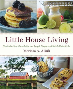 Little House Living: The Make-Your-Own Guide to a Frugal, Simple, and   and Self-Sufficient Life by Merissa A. Alink (9781501104268) - HardCover - Cooking