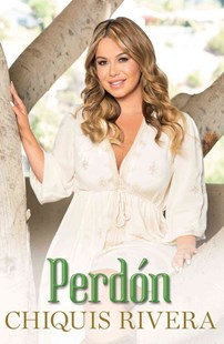 Perdón by Chiquis Rivera, Maria Garcia (9781501104855) - PaperBack - Biographies Entertainment