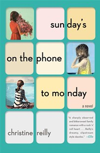 Sunday's on the Phone to Monday: A Novel by Christine Reilly (9781501116889) - PaperBack - Modern & Contemporary Fiction General Fiction