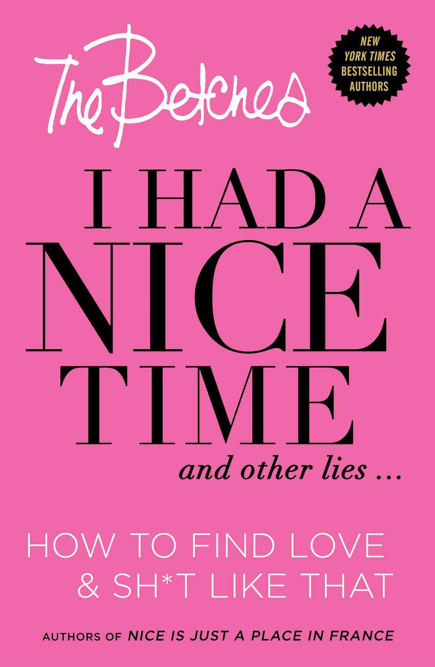 I Had a Nice Time And Other Lies...: How to find love & shit like that