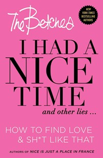 I Had a Nice Time And Other Lies...: How to find love & shit like that by The Betches (9781501120947) - HardCover - Humour General Humour