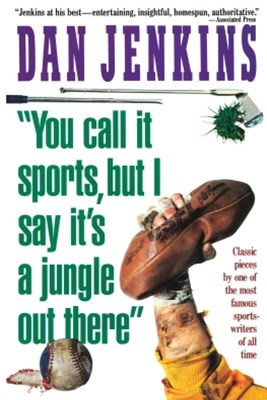 (ebook) &quote;YOU CALL IT SPORTS, BUT I SAY IT'S A JUNGLE OUT THERE!&quote;