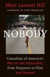 Nobody: Casualties of America's War on the Vulnerable, from Ferguson to Flint and Beyond by Marc Lamont Hill, Todd Brewster (9781501124945) - HardCover - Politics Political Issues