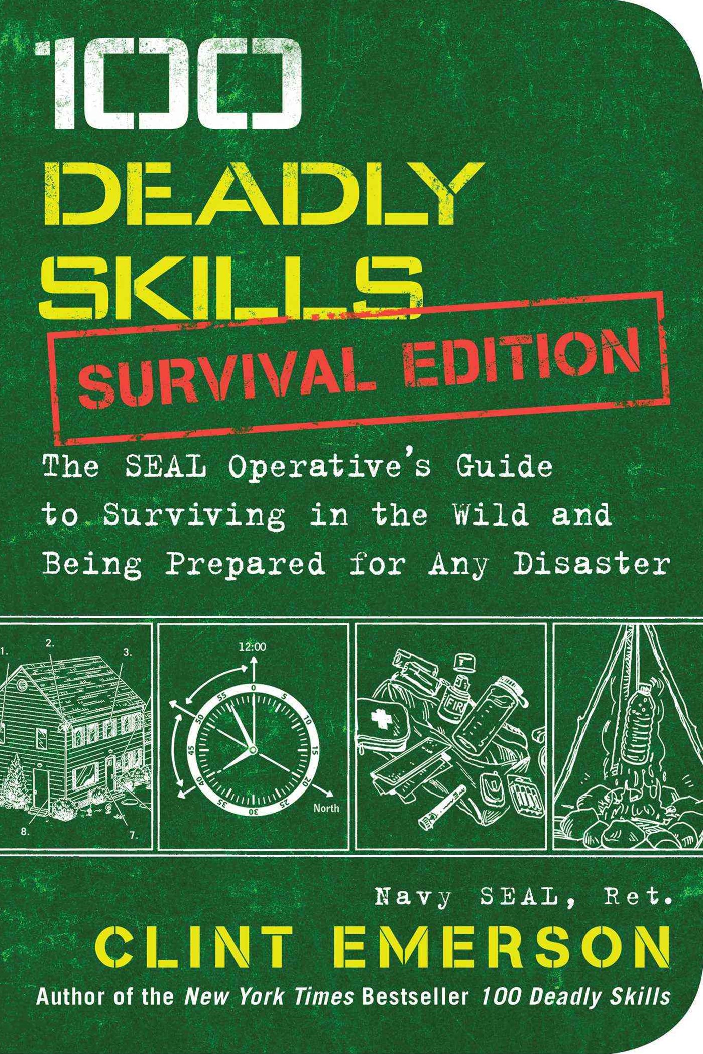 100 Deadly Skills: Survival Edition: The SEAL Operative's Guide to      Surviving in the Wild and B