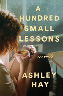 A Hundred Small Lessons by Ashley Hay (9781501165139) - HardCover - Modern & Contemporary Fiction General Fiction
