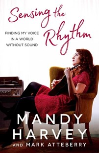 Sensing the Rhythm by Mandy Harvey, Mark Atteberry (9781501172267) - PaperBack - Biographies Entertainment