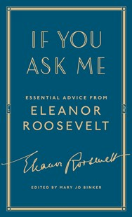 If You Ask Me: Essential Advice from Eleanor Roosevelt by Eleanor Roosevelt, Mary Jo Binker (9781501179792) - HardCover - History North America