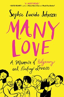 Many Love: A Memoir of Polyamory and Finding Love(s) by Sophie Lucido Johnson (9781501189784) - PaperBack - Biographies General Biographies