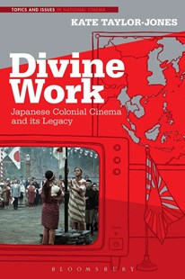 Divine Work: Japanese Colonial Cinema and its Legacy by Kate E. Taylor-Jones (9781501306129) - HardCover - Entertainment Film Writing