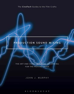 Production Sound Mixing by John J. Murphy, David Landau (9781501307089) - PaperBack - Entertainment Film Technique