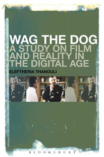 Wag the Dog: a Study on Film and Reality in the Digital Age by Eleftheria Thanouli (9781501307270) - PaperBack - Entertainment Film Theory