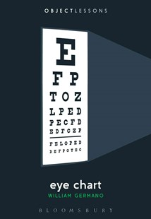 Eye Chart by William Germano, Christopher Schaberg, Ian Bogost (9781501312342) - PaperBack - Philosophy Modern