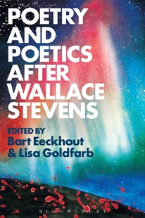 Poetry and Poetics After Wallace Stevens by Bart Eeckhout, Lisa Goldfarb (9781501313486) - HardCover - Reference