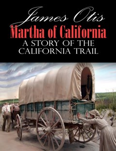 (ebook) Martha of California; A Story of the California Trail - Children's Fiction