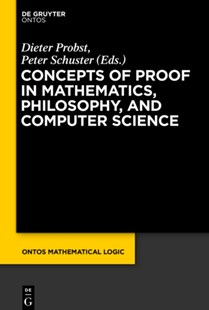 (ebook) Concepts of Proof in Mathematics, Philosophy, and Computer Science - Philosophy Modern