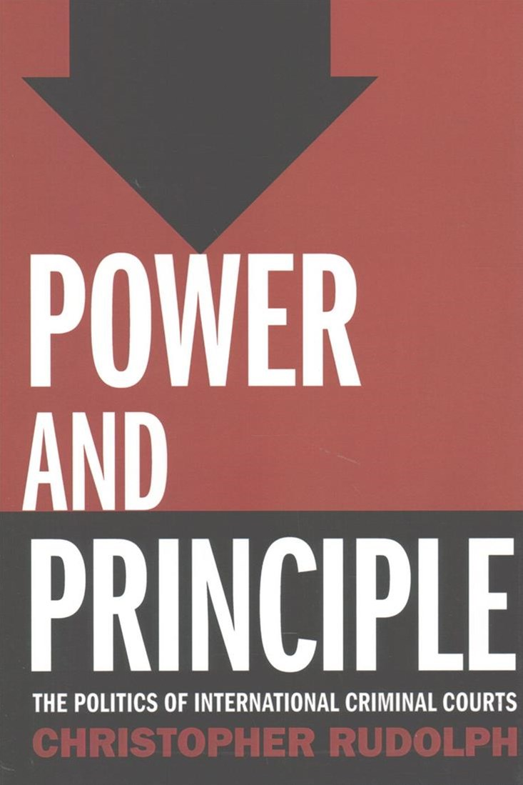 Power and Principle: The Politics of International Criminal Courts