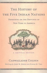 History of the Five Indian Nations Depending on the Province of New-York in America by Cadwallader Colden, John M. Dixon, Karim M. Tiro (9781501709265) - PaperBack - History Latin America