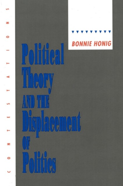 Political Theory and the Displacement of Politics (Contestations: Cornell Studies in Political Theory)
