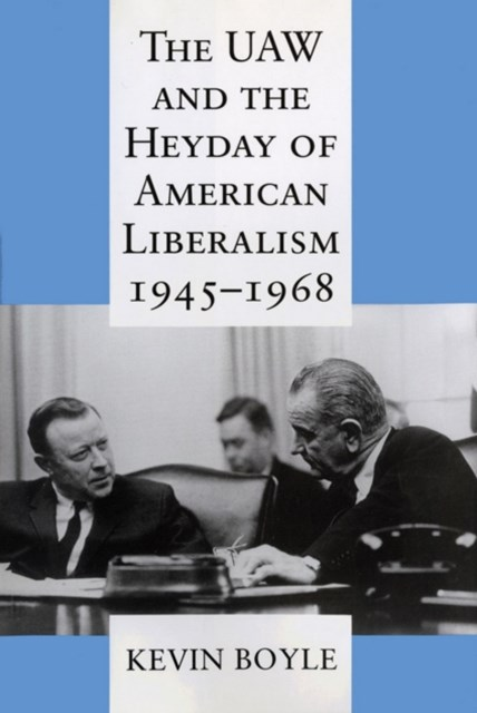 UAW and the Heyday of American Liberalism, 1945-1968
