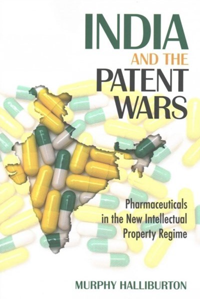 India and the Patent Wars: Pharmaceuticals in the New Intellectual Property Regime