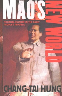 Mao's New World: Political Culture in the Early People's Republic by Chang-tai Hung (9781501713538) - PaperBack - History Asia