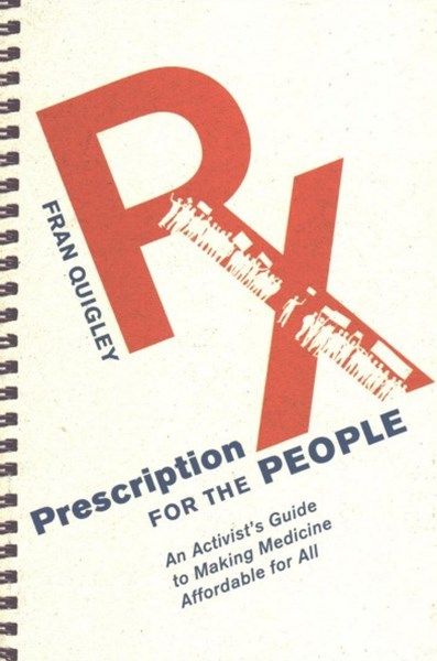 A Prescription for the People: An Activist's Guide to Making Medicine Affordable for All