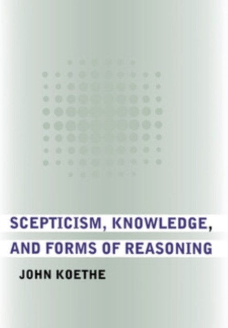 (ebook) Scepticism, Knowledge, and Forms of Reasoning