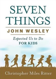 (ebook) Seven Things John Wesley Expected Us to Do for Kids - Religion & Spirituality Christianity