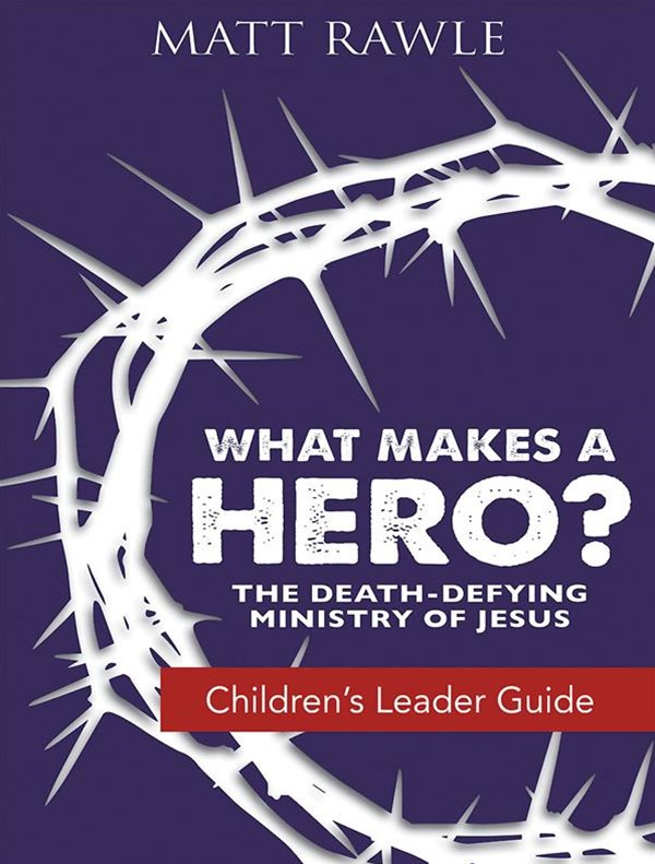 What Makes a Hero? Children's Leader Guide