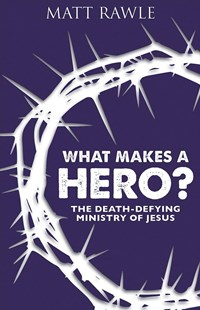 What Makes a Hero? by Matt Rawle (9781501847929) - PaperBack - Religion & Spirituality Christianity