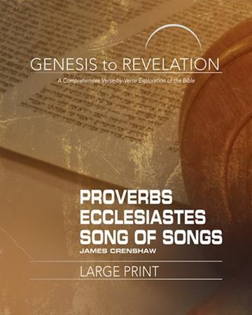 Genesis to Revelation: Proverbs, Ecclesiastes, Song of Songs Participant Book [Large Print]