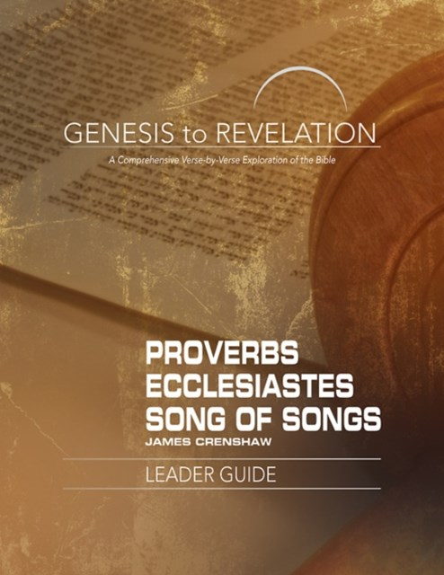 Genesis to Revelation: Proverbs, Ecclesiastes, Song of Songs Leader Guide