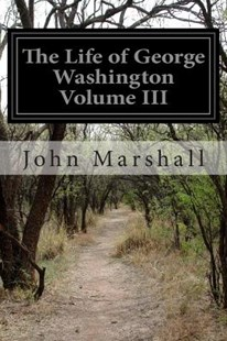 The Life of George Washington Volume III by John Marshall (9781502451378) - PaperBack - Biographies General Biographies