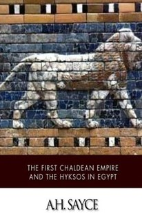 The First Chaldean Empire and the Hyksos in Egypt by A H Sayce (9781503157224) - PaperBack - History Ancient & Medieval History