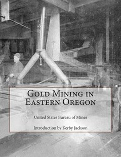 Gold Mining in Eastern Oregon by United States Bureau of Mines, Kerby Jackson (9781503172128) - PaperBack - History Latin America