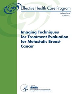 Imaging Techniques for Treatment Evaluation for Metastatic Breast Cancer by Agency for and Quality, U. S. Department Human Services (9781503222106) - PaperBack - Reference Medicine