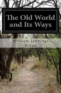 The Old World and Its Ways by William Jennings Bryan (9781503257733) - PaperBack - Classic Fiction