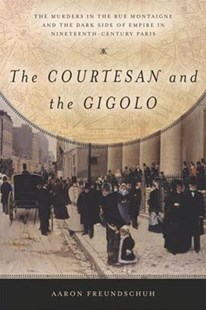 Courtesan and the Gigolo by Aaron Freundschuh (9781503600157) - HardCover - History European