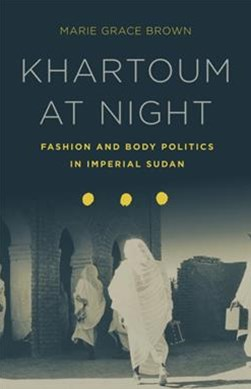 Khartoum at Night: Fashion and Body Politics in Imperial Sudan