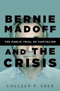 Bernie Madoff and the Crisis: The Public Trial of Capitalism by Colleen P. Eren (9781503602724) - PaperBack - Biographies Business