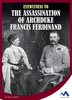 Eyewitness to the Assassination of Archduke Francis Ferdinand