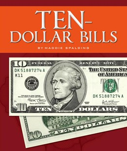 Ten-Dollar Bills by Maddie Spalding (9781503820104) - HardCover - Non-Fiction History